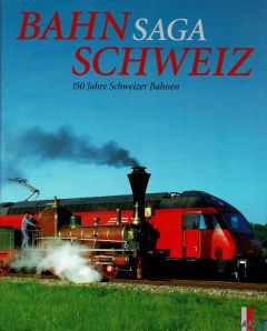 Bahn-Saga Schweiz : 150 Jahre Schweizer Bahnen.