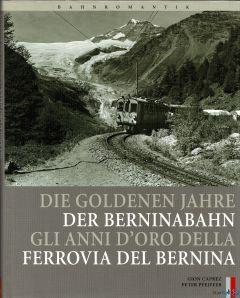 Die goldenen Jahre der Berninabahn. Gli anni d'oro della ferrovia del Bernina