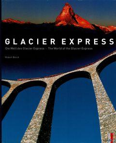 Glacier Express. Die Welt des Glacier Express. The world of the Glacier Express
